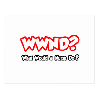 WWND...What Would a Nurse Do? Postcard