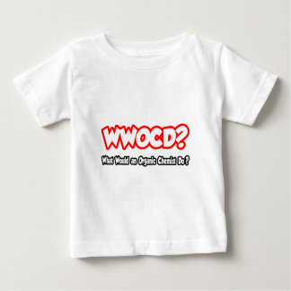 WWOCD...What Would Organic Chemist Do? Baby T-Shirt