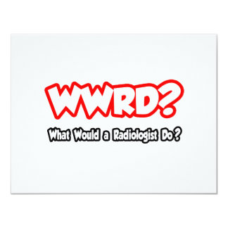 WWRD...What Would a Radiologist Do? Custom Invitations