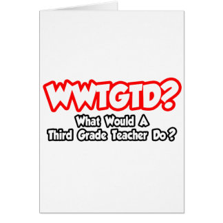 WWTGTD...What Would Third Grade Teacher Do? Greeting Card
