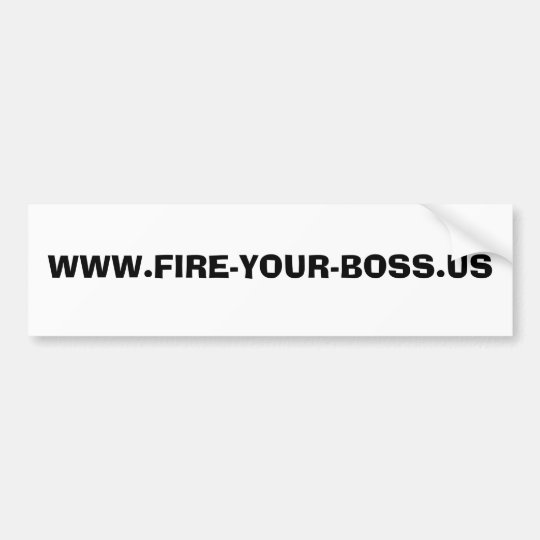 WWW.FIRE-YOUR-BOSS.US BUMPER STICKER
