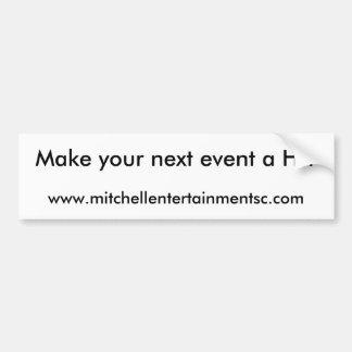 www.mitchellentertainmentsc.com, Make your next... Bumper Sticker