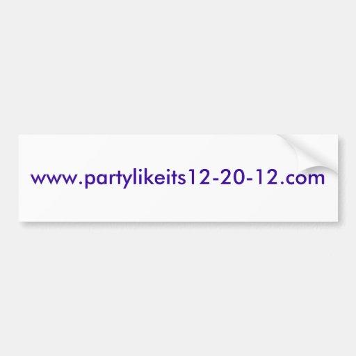 www.partylikeits12-20-12.com bumper sticker