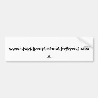www.stupidpeopleshouldntbreed.com bumper sticker