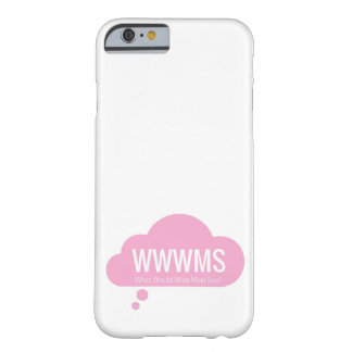 WWWMS? Pink thought cloud DBT slogan Barely There iPhone 6 Case