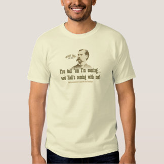 Wyatt Earp: You tell 'em I'm coming Tshirts