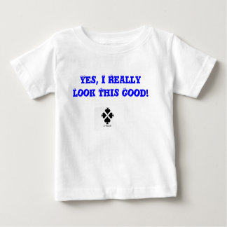 X-Wear I Really Look This Good Baby T-Shirt