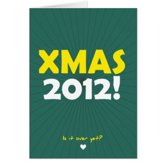 Xmas 2012!   Is it over yet? Greeting Card