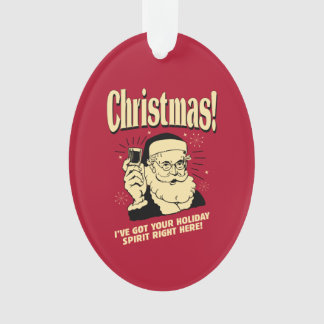 Xmas: I've Got Your Holiday Spirit Right Here Ornament