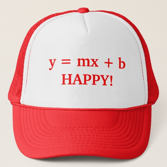 y = mx + b HAPPY! Cap