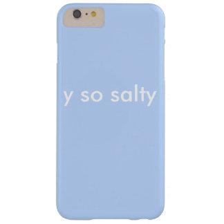 y so salty barely there iPhone 6 plus case