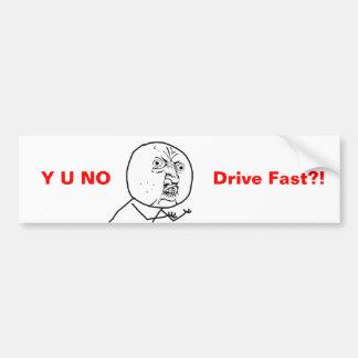 Y U NO Drive Fast - Bumper Sticker Car Bumper Sticker
