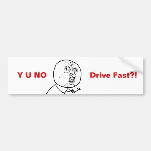Y U NO Drive Fast - Bumper Sticker