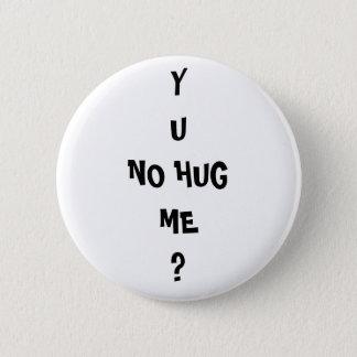 """""""Y U NO HUG ME"""" Meme troll 6 Cm Round Badge"""