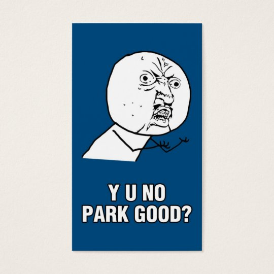 Y U NO PARK GOOD? BUSINESS CARD