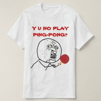 Y U NO Play Ping-Pong Meme T-Shirt
