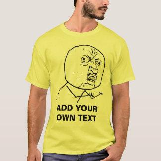 y u no rage face comic lol rofl T-Shirt