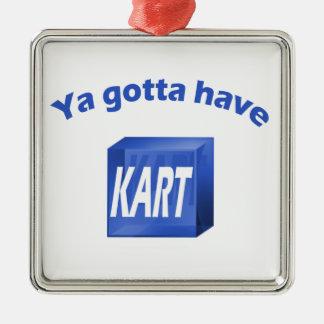 Ya Gotta Have KART Ornament