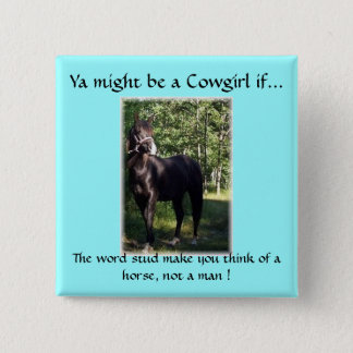 Ya might be a Cowgirl if... 15 Cm Square Badge
