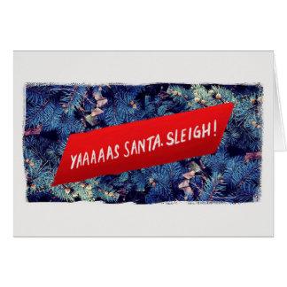 YAAAAS SANTA. SLEIGH! CARD