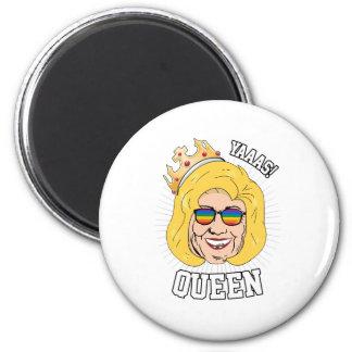 Yaaas Queen - Hillary Clinton Pride - LGBT - Magnet