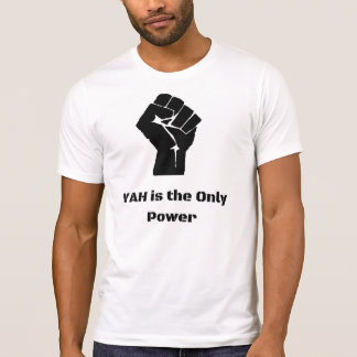 Yah is the only power T-Shirt