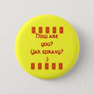 Yak spravy? :) 6 cm round badge