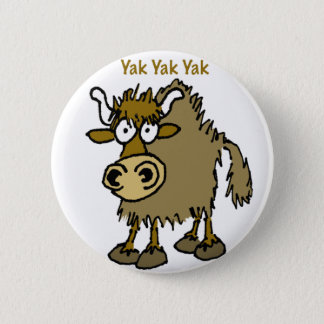YAK YAK YAK Talking IS Life! 6 Cm Round Badge
