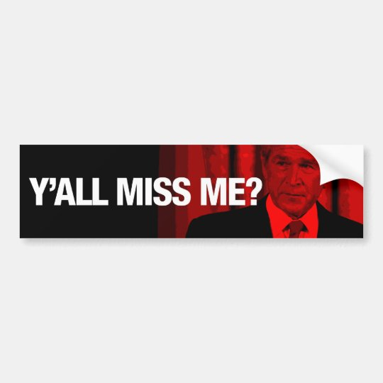 Y'all Miss Me? George W. Bush Bumper Sticker