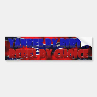 Yankee by Birth - Rebel by Choice Bumper Sticker