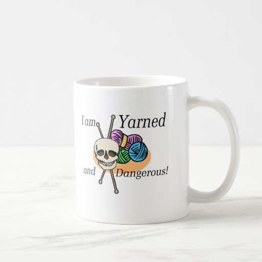 Yarned and Dangerous T-shirts and Gifts. Coffee Mugs