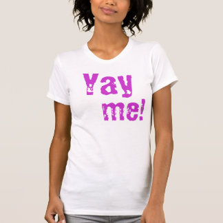 Yay me tee shirt