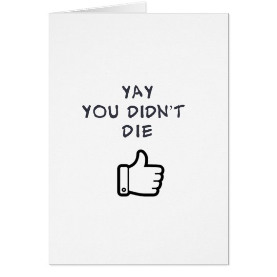YAY you didn't DIE Card