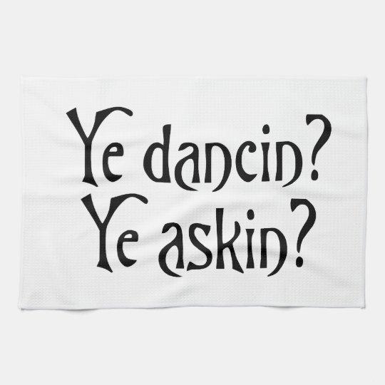 Ye Dancin Ye Askin Funny Scottish Slang Tea Towel