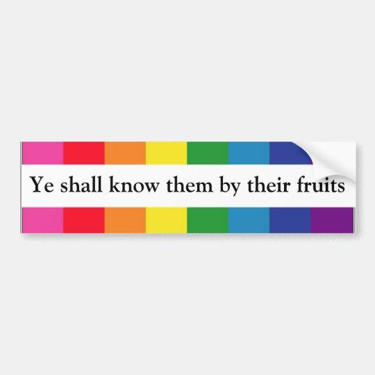 Ye shall know them by their fruits -- Matt 7:16 Bumper Sticker