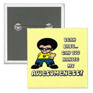 Yeah Baby.. Can You Handle My Awesomeness? 15 Cm Square Badge