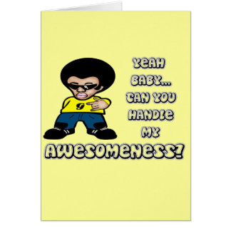 Yeah Baby.. Can You Handle My Awesomeness? Greeting Card
