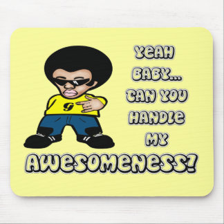 Yeah Baby Can You Handle My Awesomeness Mouse Pads