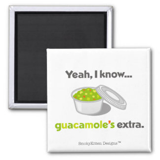 Yeah I Know Guacamole is Extra (Cup of Guacamole) Magnet