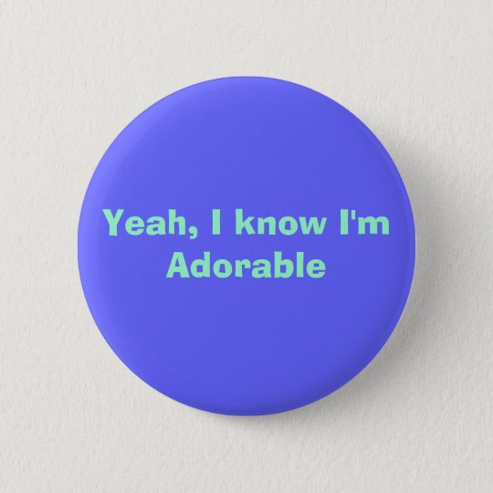 Yeah, I know I'm Adorable 6 Cm Round Badge