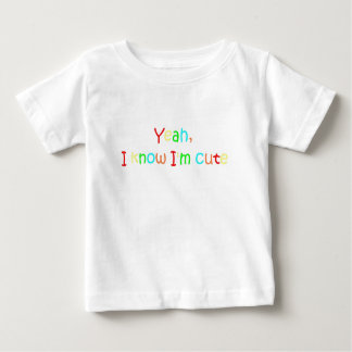 Yeah, I know I'm cute Baby T-Shirt