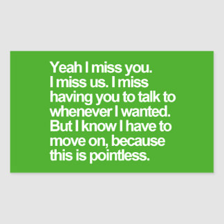 Yeah I miss you us talk whenever wanted but know h Rectangular Sticker