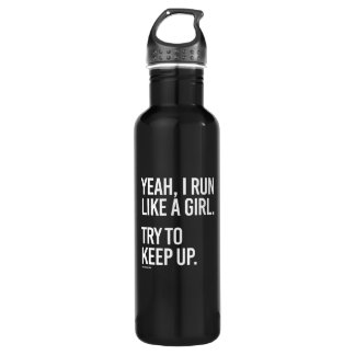 Yeah I run like a girl - try to keep up -   Girl F 710 Ml Water Bottle