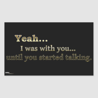 """Yeah I """"was"""" with you... Until... (funny) Sticker"""