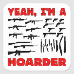 Yeah, I'm A Hoarder (I Own Lots & Lots Of Guns) Square Sticker