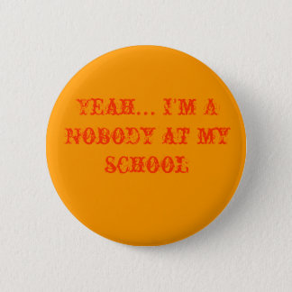 Yeah... I'm A Nobody at my school 6 Cm Round Badge