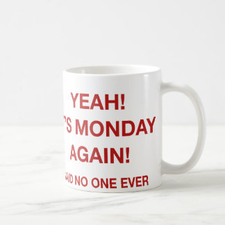 Yeah! It's Monday Again! Said No One Ever Coffee Mug