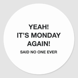 Yeah! It's Monday Again! Said No One Ever Stickers