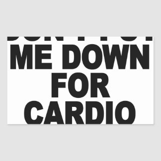 YEAH, NO (DON'T PUT ME DOWN FOR CARDIO) - Copy.png Rectangle Stickers
