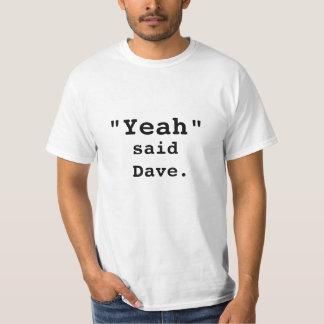 """Yeah"", said Dave. T-Shirt"